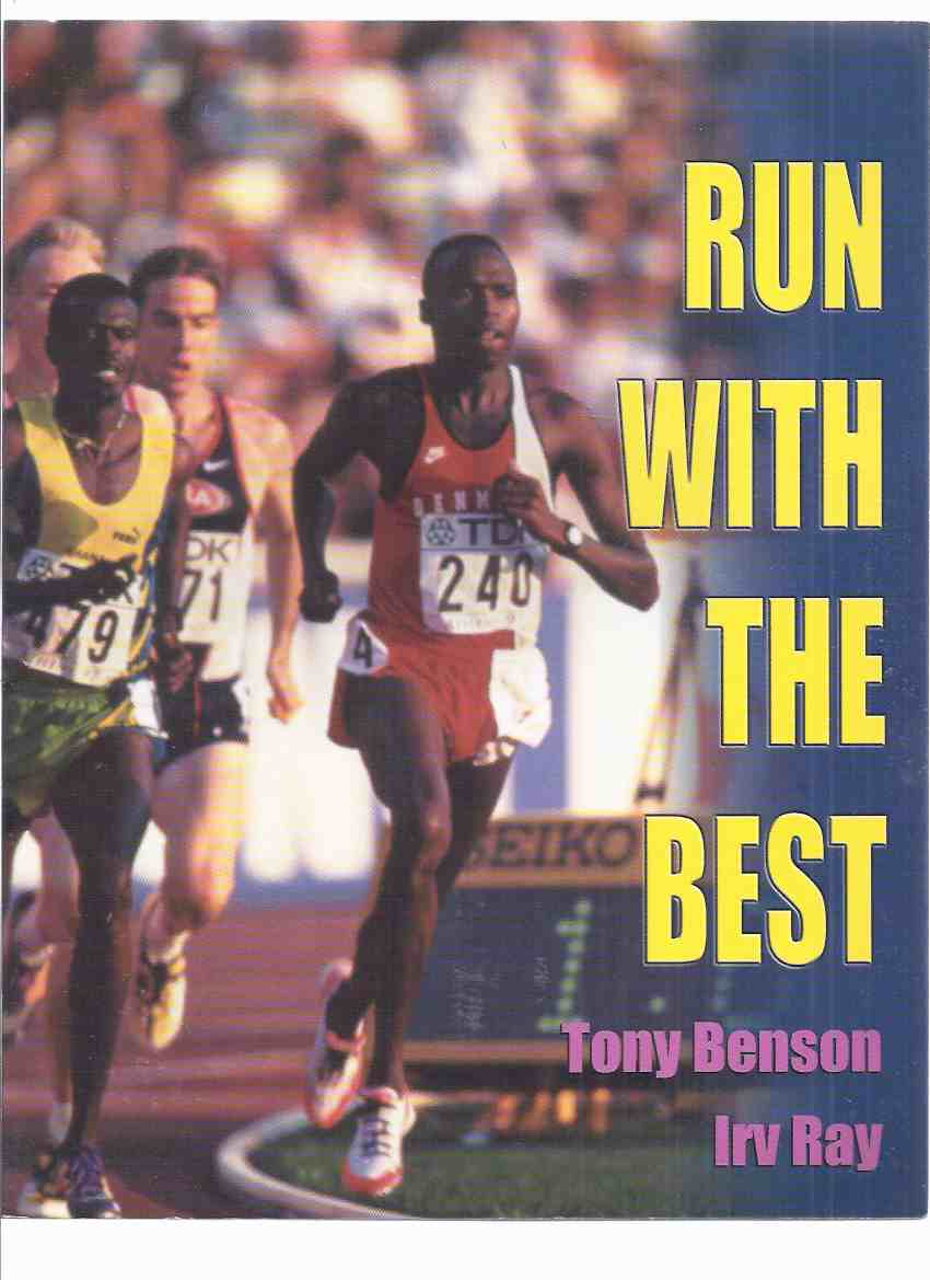 Image for Run with the Best:  A Coach's Guide to Training Middle and Long Distance Runners Based on the Cerutty and Lydiard Models -by Tony Benson and Irv Ray ( Arthur Lydiard / Percy Cerutti )( Running )