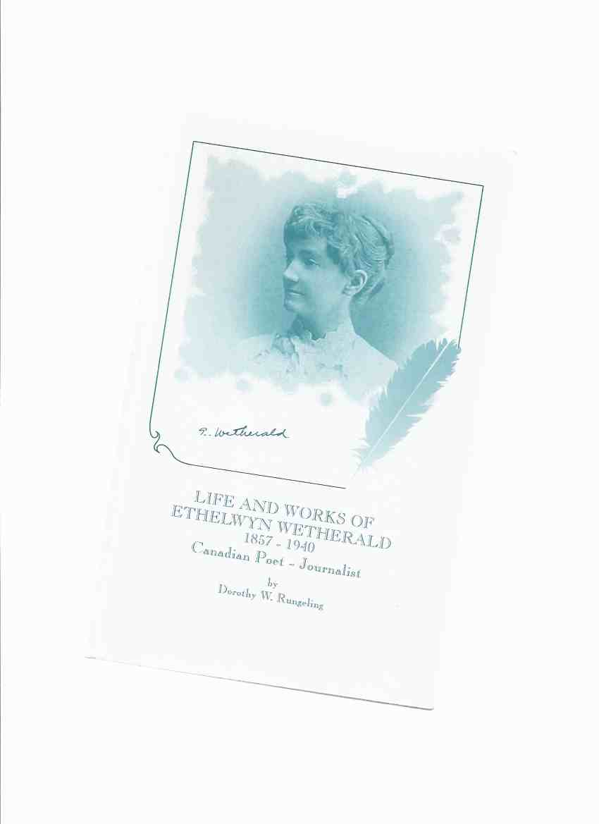 Image for Life and Works of Ethelwyn Wetherald, 1857 - 1940 - Canadian Poet and Journalist, with a Selection of Her Poems and Articles  ---a Signed Copy