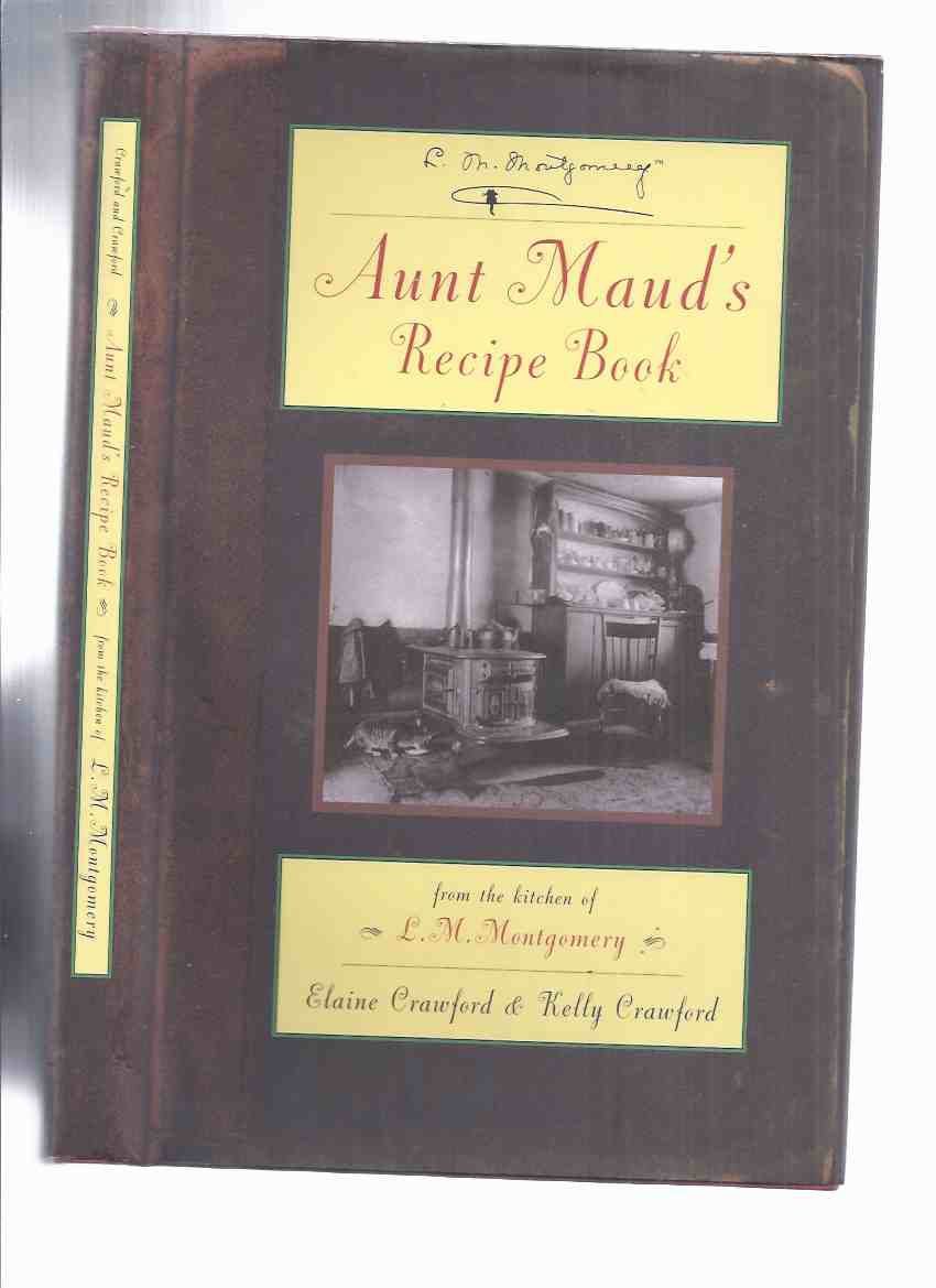 Image for Aunt Maud's Recipe Book, from the Kitchen of L M Montgomery ( Lucy Maud )( Cookbook / Cook Book )