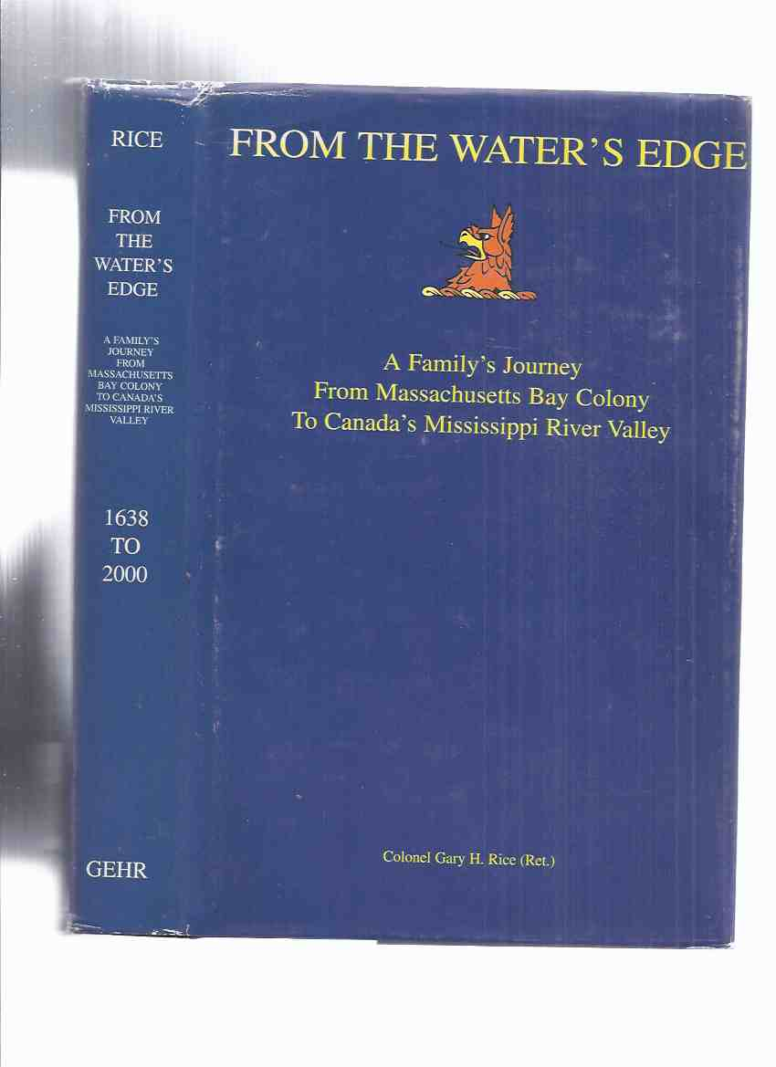Image for From the Water's Edge: A family's journey from Massachusetts Bay Colony to Canada's Mississippi River Valley -by Colonel Hary H Rice ( Ret. )  -a Signed Copy ( Family History / Ontario History )