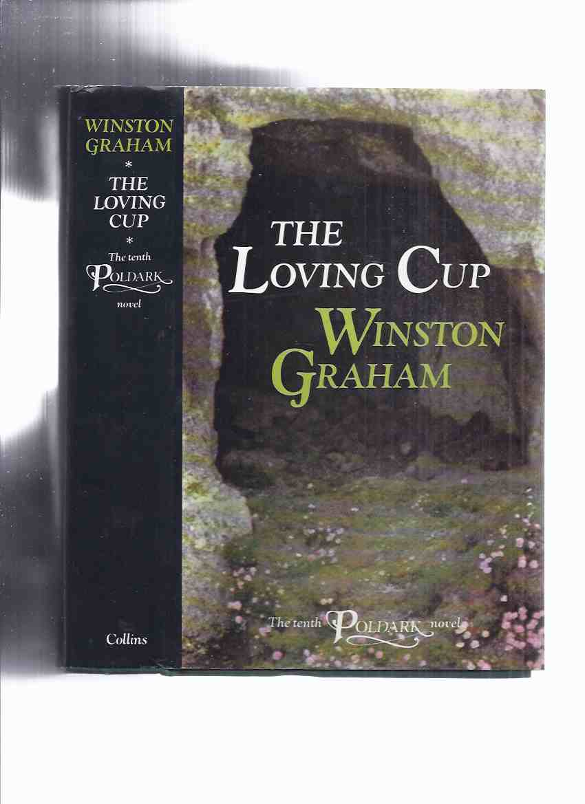 Image for The Loving Cup, 1813 - 1815, The Tenth Poldark Novel -by Winston Graham ( 10th / Book 10 / Volume Ten )( First State Dustjacket )