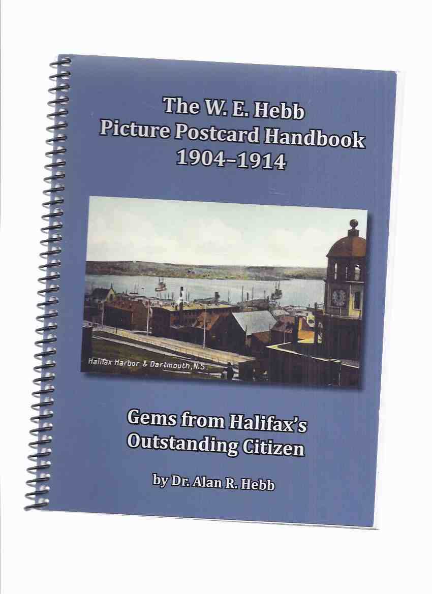 Image for The W E Hebb Picture Postcard Handbook 1904-1914 -by Dr Alan R Hebb -a Signed Copy ( Willis Ephraim Hebb )( Post Cards )( Halifax / Nova Scotia / Maritimes related)