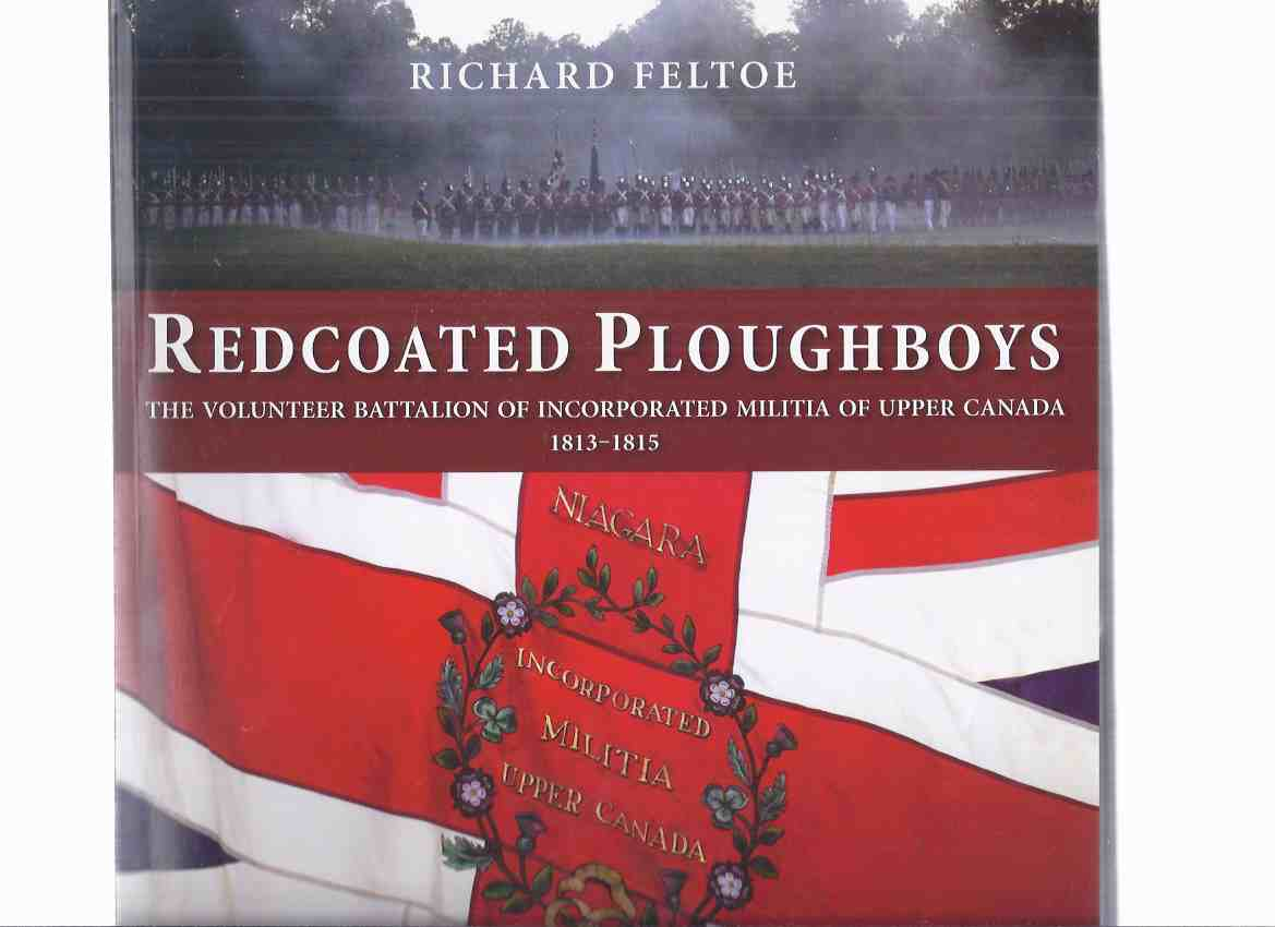 Image for Redcoated Ploughboys:  The Volunteer Battalion of Incorporated Militia of Upper Canada 1813 - 1815 -by Richard Feltoe ( War of 1812 / Regimental History )