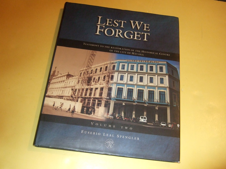 Image for Lest We Forget: Testimony to the Restoration of the Historical Centre of the City of Havana Volume Two -by Eusebio Leal Spengler ( Book 2 )( Habana, Cuba / Architectural and Cultural History / Historic Architecture / Archaeology / Restoring City center )