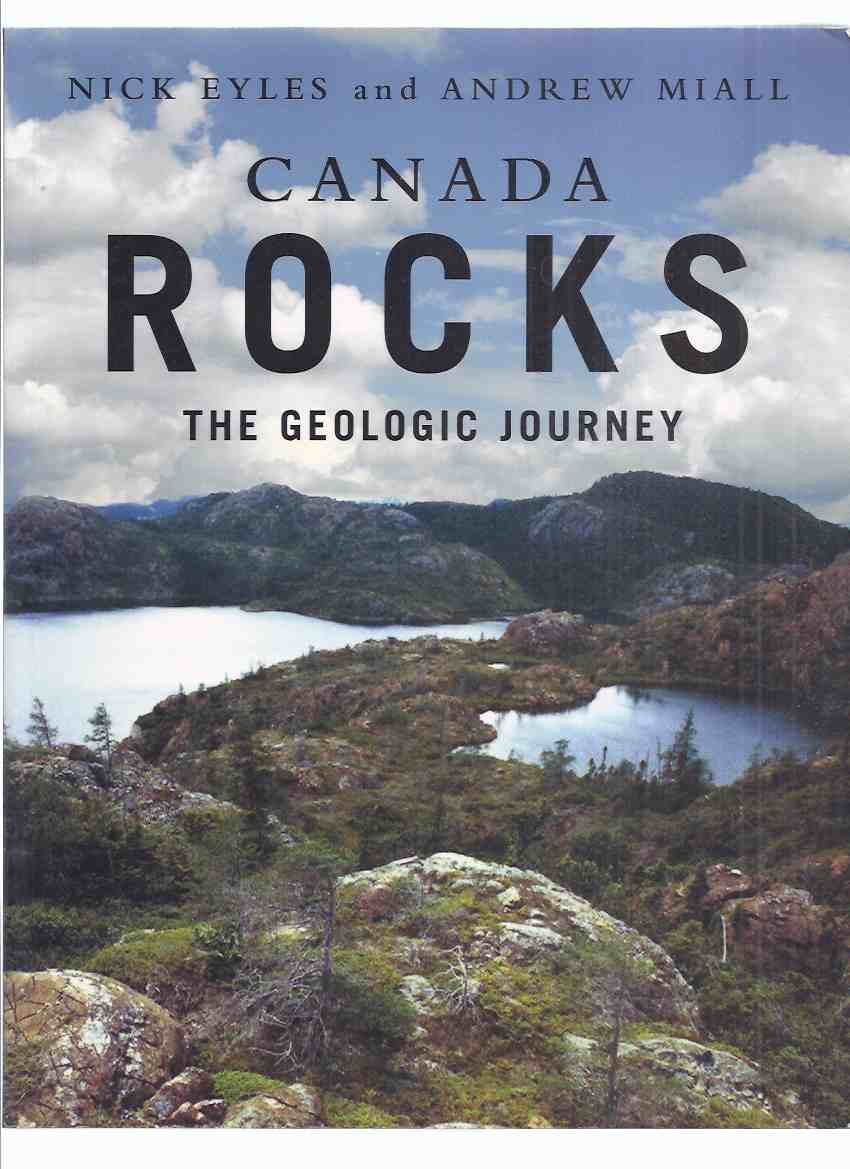 Image for Canada Rocks:  The Geologic Journey -by Nick Eyles and Andrew Miall ( Canadian Shield / North American Craton / Plate Tectonics / Mineral - Skarn Deposits / Mining / Geology )