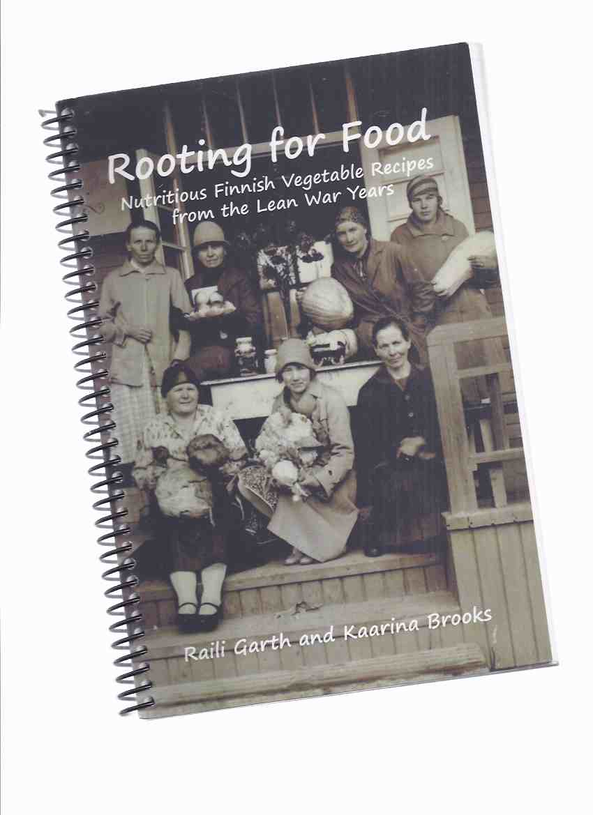 Image for Rooting for Food:  Nutritious Finnish Vegetable Recipes from the Lean War Years -by Raili Garth and Kaarina Brooks (signed)( Finland History / Cookbook / Cook Book / Cooking )( WWII )