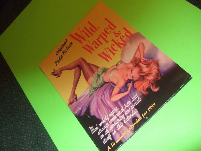 Image for Wild, Warped and Wicked:  Original Pulp Fiction -a 16 Month Calendar for 1999 ( Paperback Covers Include:  Go Man go; Her Candle Burns Hot; Carnival of Love; Quickie; Help Wanted, Male; Naked on Roller Skates; Reform School Girl; Why Get Married; etc)