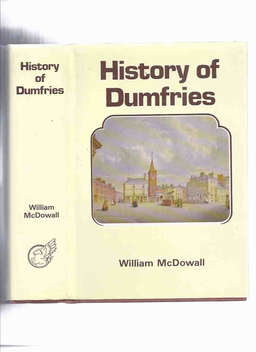 Image for History of the Burgh of Dumfries with Notices of Nithsdale, Annandale and the Western Border (with a supplementary chapter by Alfred Truckel )( Scotland / Scottish Local History )