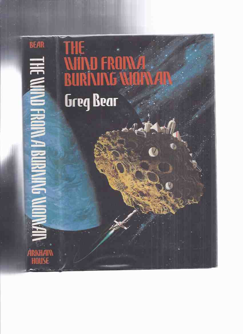 Image for ARKHAM HOUSE:  The Wind from a Burning Woman -by Greg Bear -a Signed Copy / Arkham House ( inc:  The White Horse Child; Petra; Scattershot; Mandala; Hardfought )