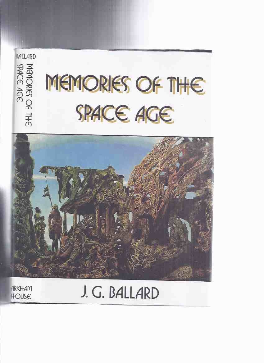 Image for ARKHAM HOUSE:  Memories of the Space Age -signed by J G Ballard & J K Potter (inc: Cage of Sand; Question of Re-Entry; Dead Astronaut; My Dream of Flying to Wake Island; News from the Sun; Myths of the Near Future; Man Who Walked on the Moon )