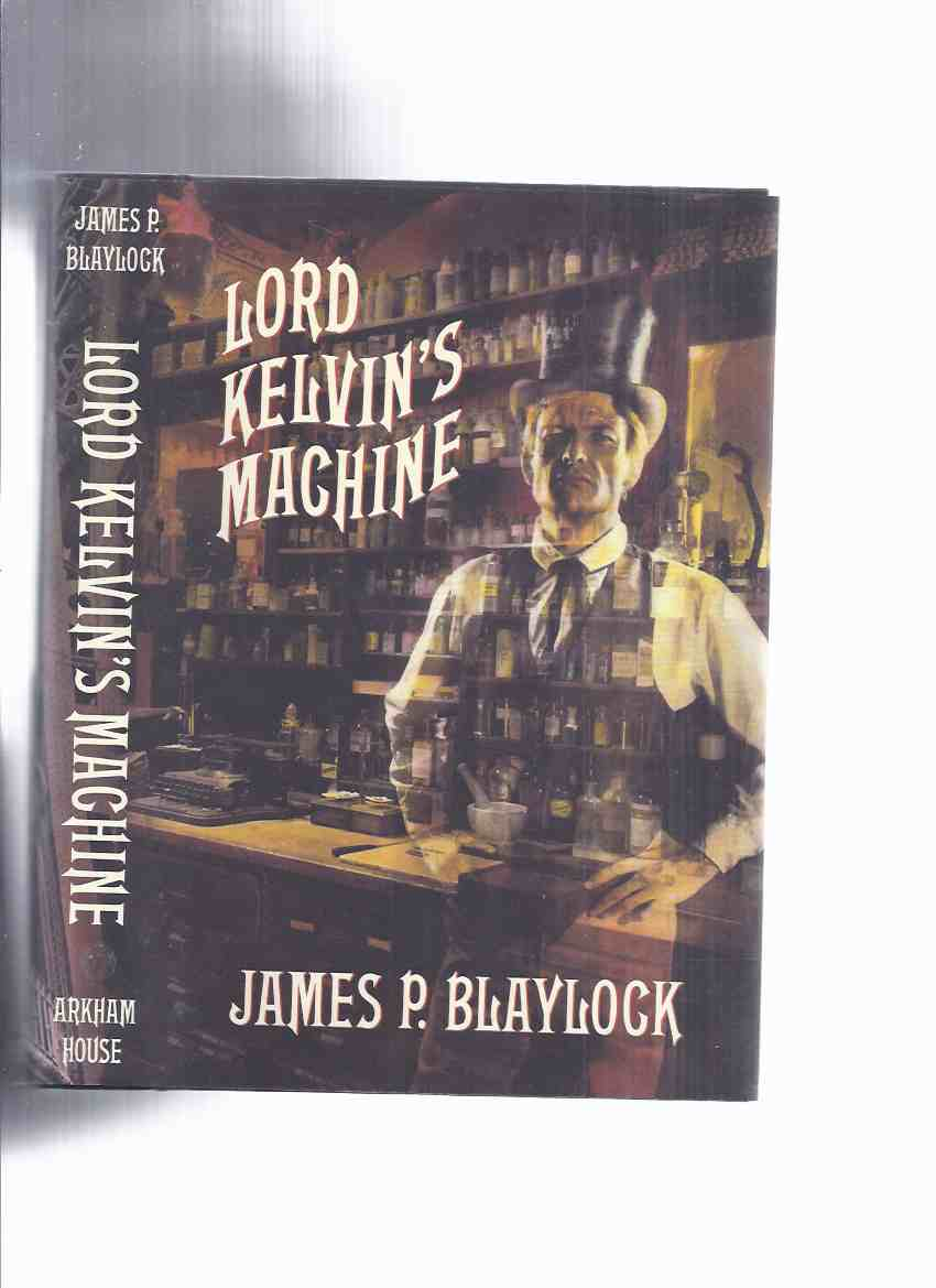 Image for ARKHAM HOUSE:  Lord Kelvin's Machine: A Novel By James P Blaylock -a Signed Copy / Arkham House