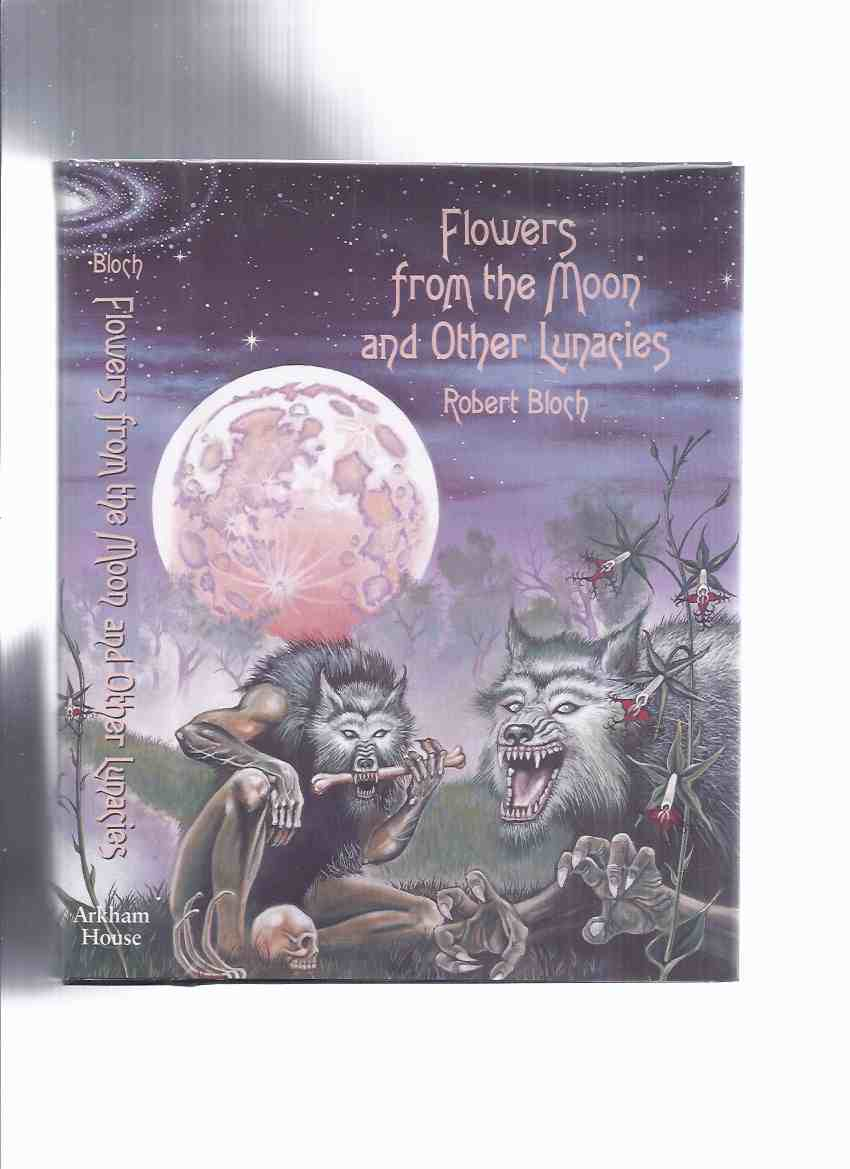 Image for ARKHAM HOUSE:  Flowers from the Moon and Other Lunacies -by Robert Bloch / Arkham House (inc. Druidic Doom; Fangs of Vengeance; Dark Isle; A Sorcerer Runs for Sheriff; Wine of the Sabbat; Satan's Phonograph; Philtre Tip; etc)