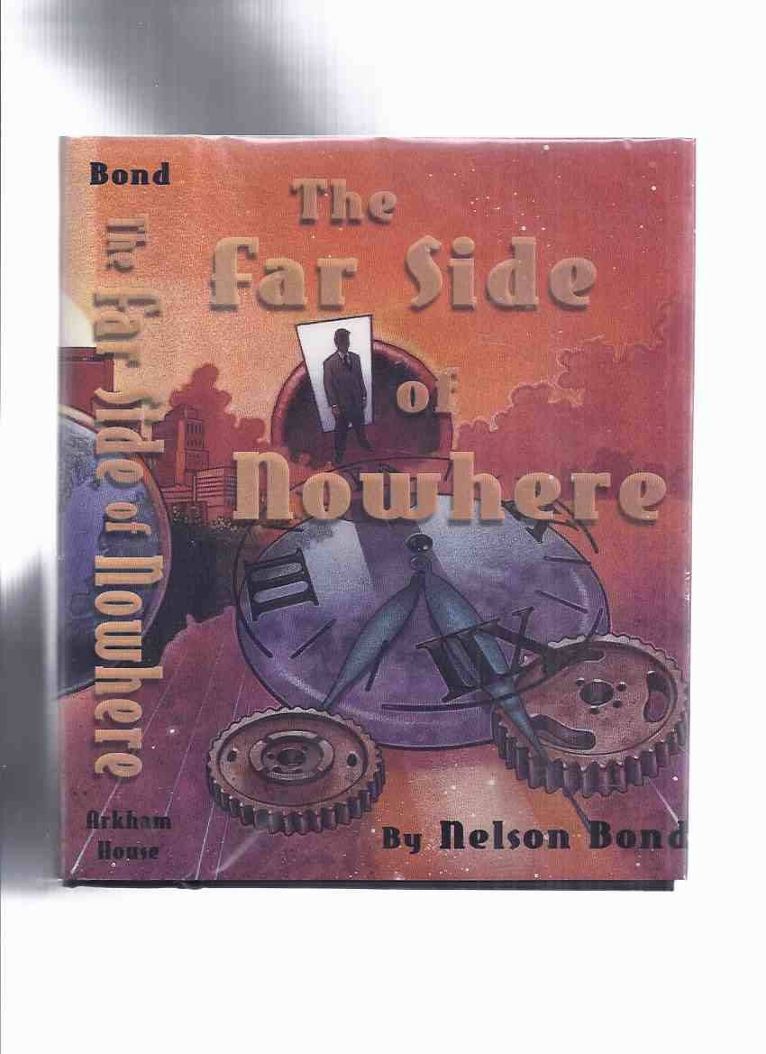 Image for ARKHAM HOUSE:  The Far Side of Nowhere -by Nelson Bond -Signed letter (inc. Parallel in time --castaway --message from the void --Battle of Blue Trout Basin --ballad of Blaster Bill --Case history --Herman and the mermaid, etc)