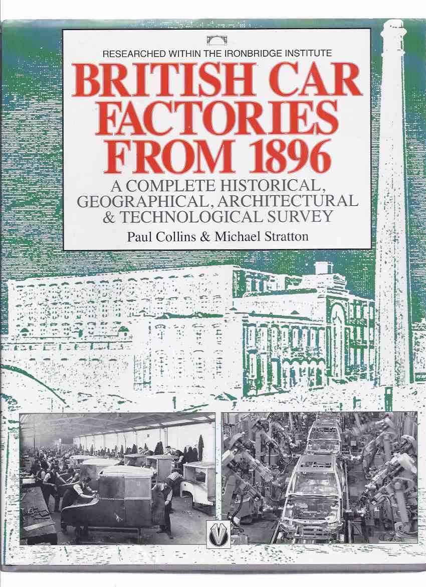 Image for British Car Factories from 1896: A Complete Historical, Geographical, Architectural & Technological Survey ( Researched within the Ironbridge Institute )(automotive Manufacturers)(covers England, Northern Ireland & Islands; Scotland; Wales )
