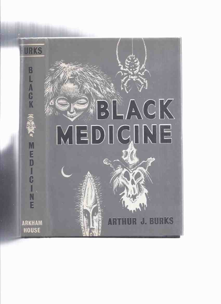 Image for Black Medicine -by Arthur J Burks / ARKHAM HOUSE (inc.Desert of the Dead; Phantom Chibo; Three Coffins; Voodoo; Bells of Oceana; Ghosts of Steamboat Coulee; Guatemozin the Visitant, etc )( Strange Tales from Santo Domingo )