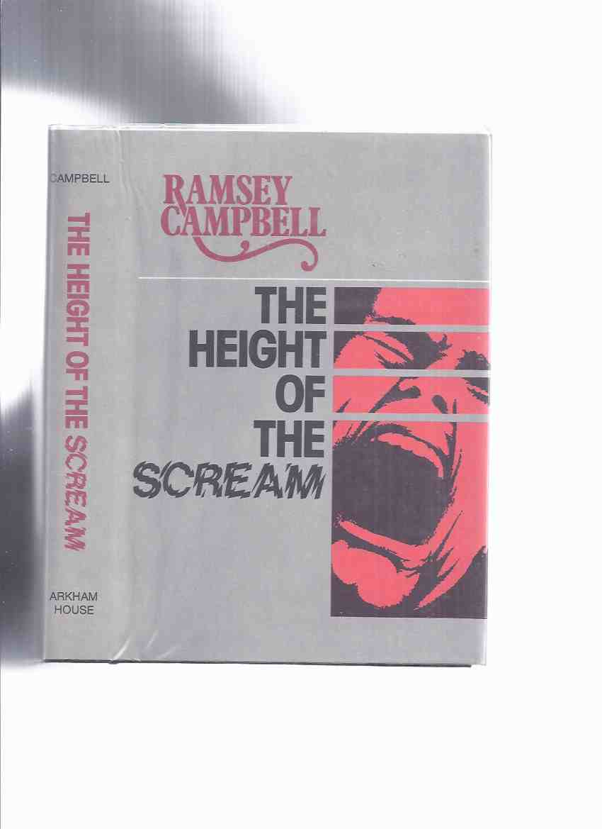 Image for The Height of the Scream ---by Ramsey Campbell ---a Signed Copy  / ARKHAM HOUSE (inc. The Scar; The Whining; Dark Show; Jack's Little Friend; Beside the Seaside; Cellars; Smoke Kiss; Horror House of Blood; etc)
