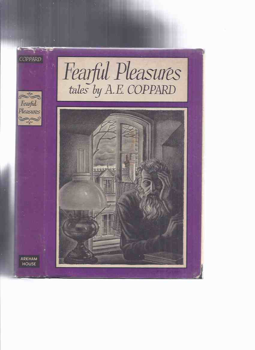 Image for Fearful Pleasures: Tales by A E Coppard / ARKHAM HOUSE (inc. Adam & Eve & Pinch Me; Clorinda Walks in Heaven; Elixir of Youth; Simple Simon; Bogie Man; Gollan; Post Office & Serpent; Crotty Shinkwin; The Fair Young Willowy Tree;)