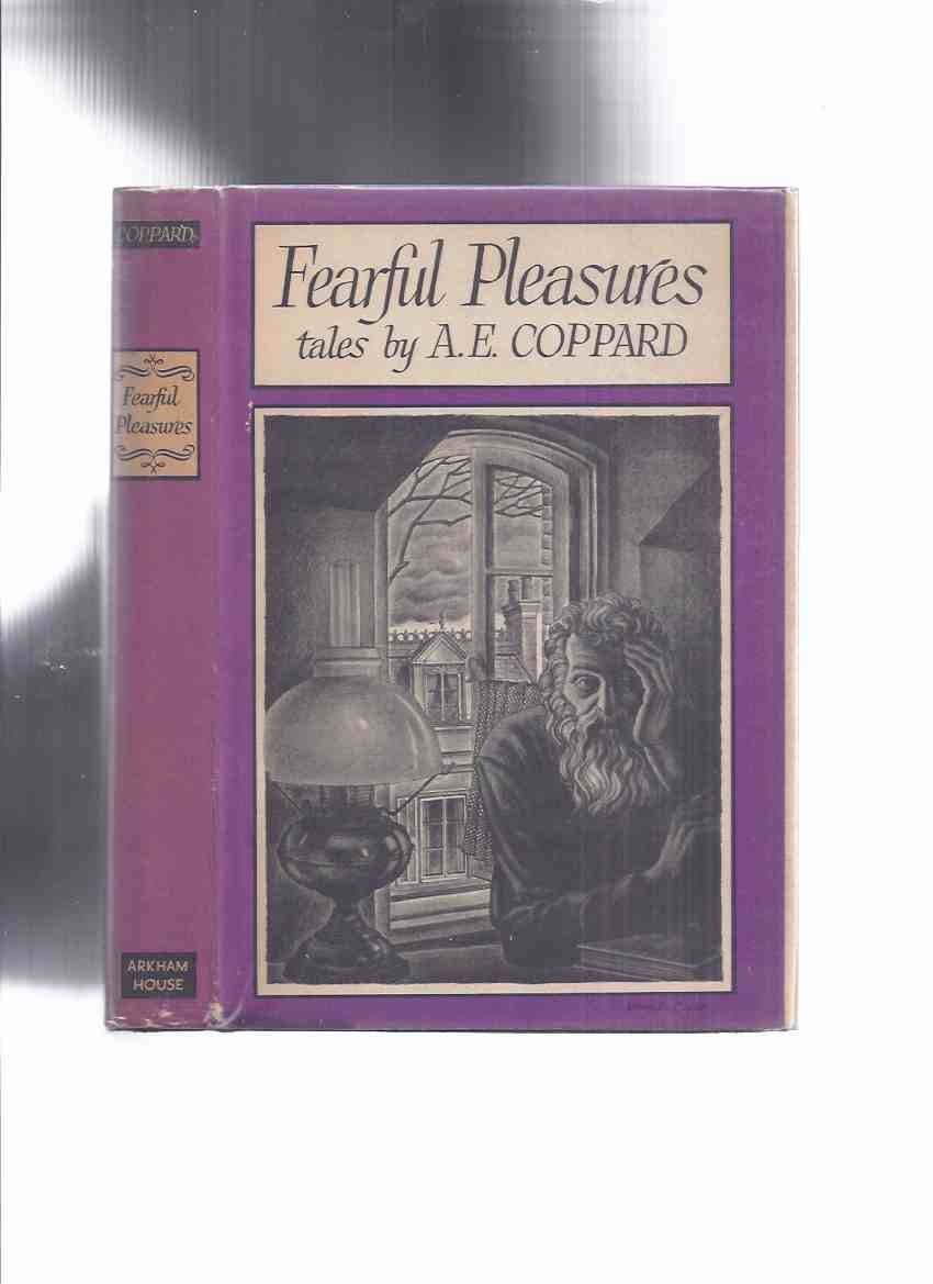 Image for Fearful Pleasures: Tales by A E Coppard / ARKHAM HOUSE (inc Adam & Eve & Pinch Me; Clorinda Walks in Heaven; Elixir of Youth; Simple Simon; Bogie Man; Gollan; Post Office & Serpent; Crotty Shinkwin; The Fair Young Willowy Tree ).