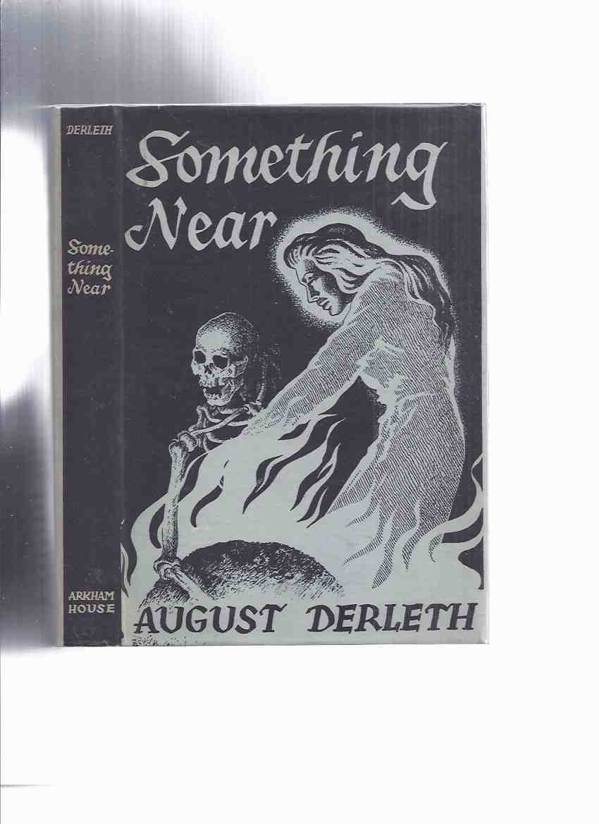 Image for ARKHAM HOUSE: Something Near -by August Derleth -a Signed Copy (inc. Lady Macbeth of Pimley Square; Here, Daemos!; Thing That Walked on the Wind [Cthulhu Mythos]; Ithaqua; Beyond the Threshold; Dweller in Darkness, etc)