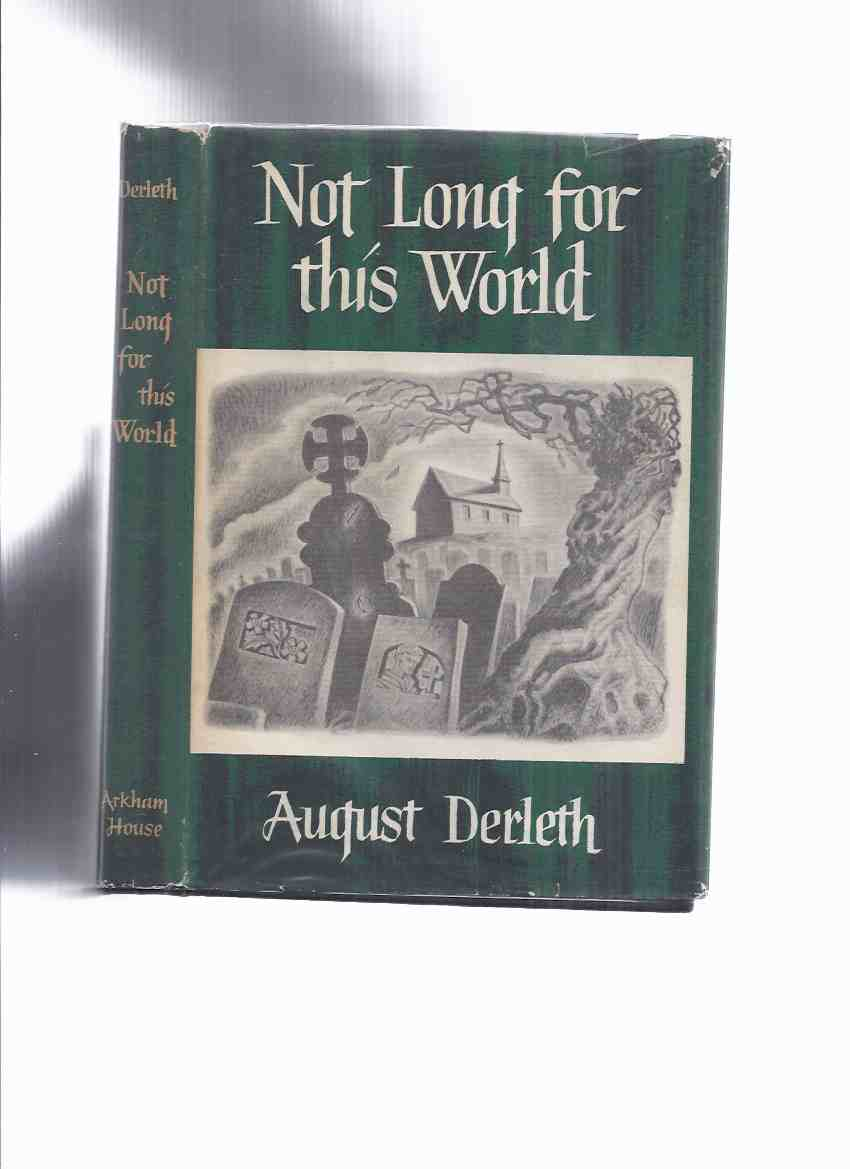 Image for ARKHAM HOUSE: Not Long for This World -by August Derleth -a Signed Copy  (inc Shadow on the Sky;White Moth; Nellie Foster; Wild Grapes; Drifting Snow; Return of Sarah Purcell; Logoda's Heads;Chronicles of the City-States; Baynter's Imp; etc)