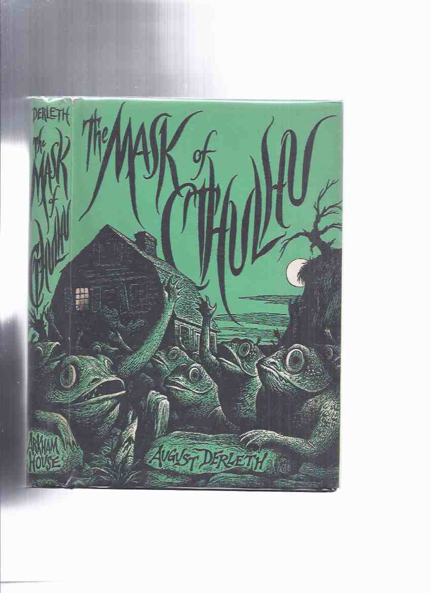 Image for ARKHAM HOUSE: The Mask of Cthulhu -by August Derleth -a Signed Copy  (inc Introduction; The Return of Hastur; The Whippoorwills in the Hills; Something in Wood; The Sandwin Compact; The House in the Valley; The Seal of R'lyeh )