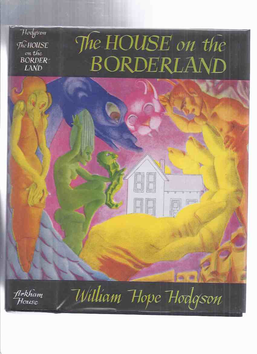 Image for ARKHAM HOUSE:  The House on the Borderland and Other Novels -by William Hope Hodgson (inc. Boats of the Glen Carrig; The Ghost Pirates; The Night Land; Bibliography )