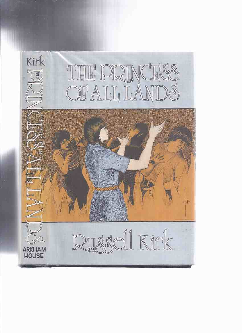 Image for ARKHAM HOUSE: The Princess of All Lands -by Russell Kirk -a Signed Copy (inc. Sorworth Place; Behind the Stumps; Last God's Dream; Cellar of Little Egypt; Ex Tenebris; Balgrummo's Hell; There's a Long, Long Trail A-Winding; Saviourgate )