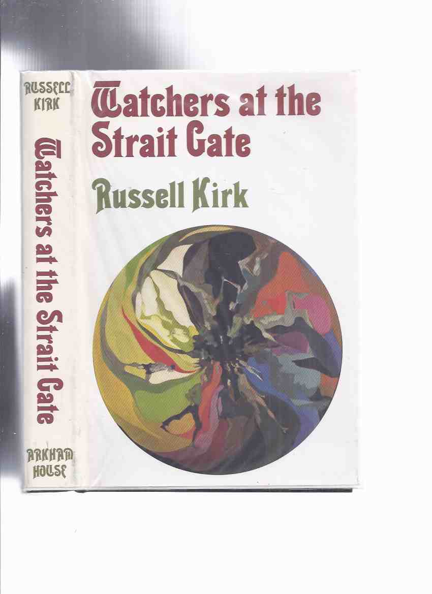 Image for ARKHAM HOUSE: Watchers at the Strait Gate: Mystical Tales by Russell Kirk (inc. Invasion of the Church of the Holy Ghost; Surly Sullen Bell; Peculiar Demesne of Archvicar Gerontion; Uncle Isaiah; etc)