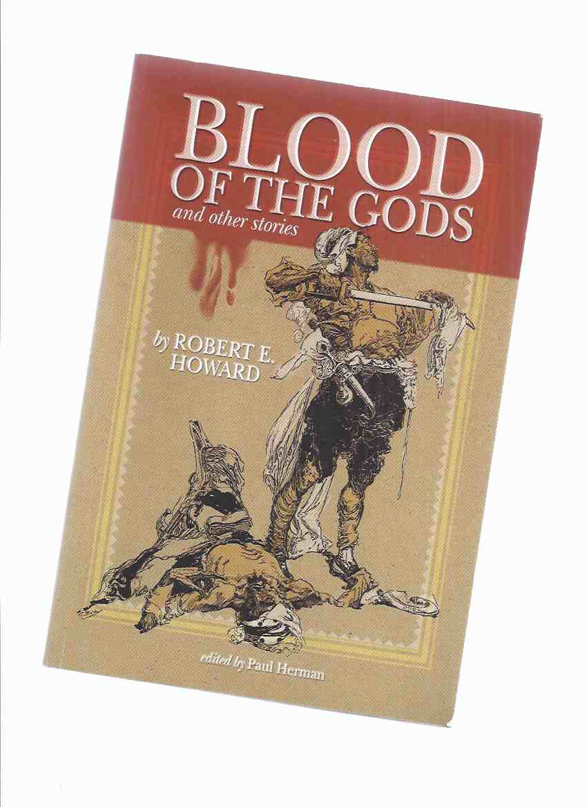 Image for Blood of the Gods & Other Stories: 5 Stories of Action Packed Adventure By Robert E Howard  ( Country of the Knife; Hawk of the Hills; Daughter of Erlik Khan; Swords of Shahrazar )