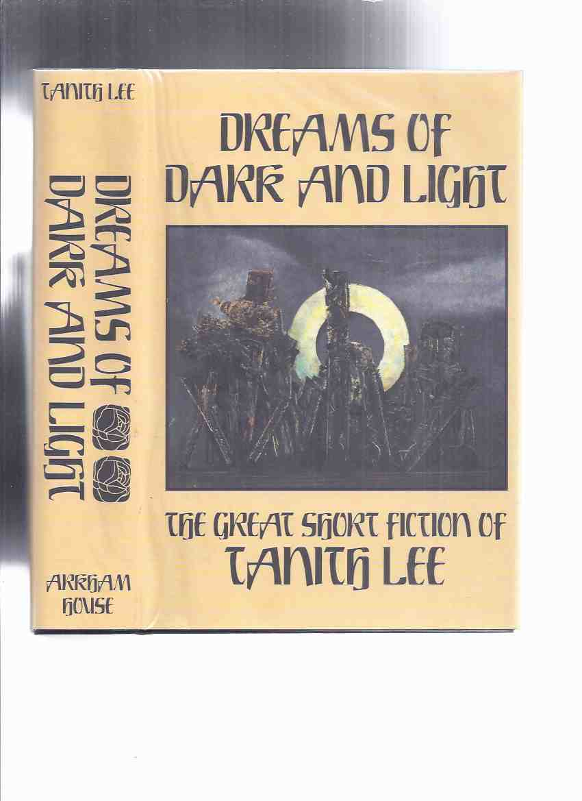 Image for ARKHAM HOUSE: Dreams of Dark & Light:  The Great Short Fiction of Tanith Lee ---a signed copy ( Because Our Skins are Finer; Bite Me Not, or Fleur De Fur; black as Ink; Bright Burning Tiger; Cyrion in Wax; The Gorgon; Tamastara; Wolfland;  etc)