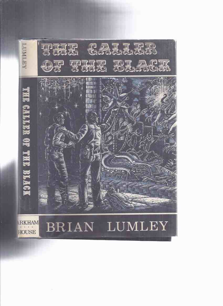 Image for ARKHAM HOUSE: The Caller of the Black -by Brian Lumley -a Signed Copy (inc.Thing About Cats; Cyprus Shell; Billy's Oak; Writer in the Garret; Mirror of Nitocris; Night Sea-Maid Went Down; De Marigny's Clock; In the Vaults Beneath; Blasted Heath, etc)