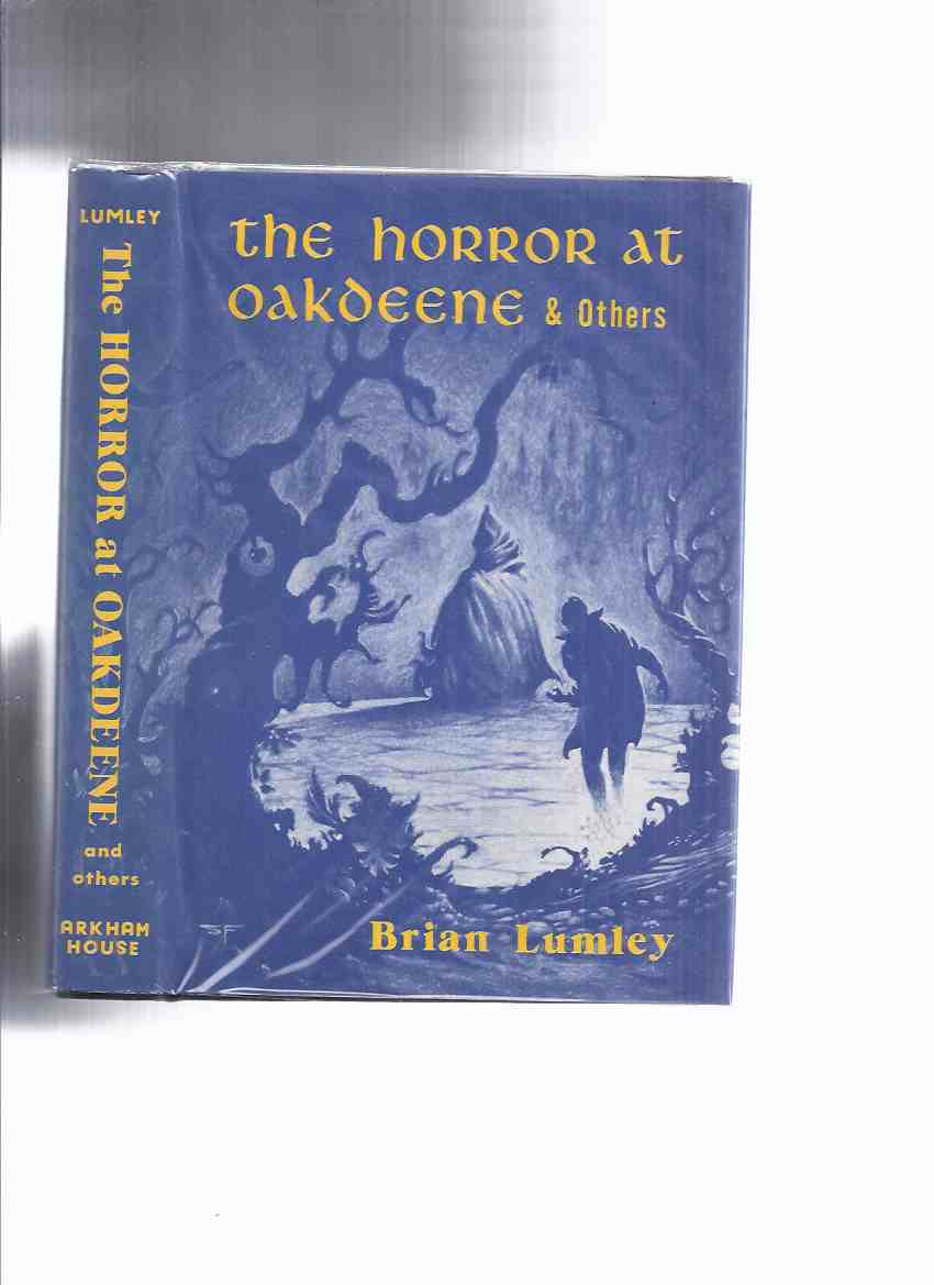 Image for ARKHAM HOUSE: The Horror at Oakdeene & Others -by Brian Lumley --a Signed Copy ( the Viking's Stone; Aunt Hester; No Way Home; The Horror at Oakdeen; The Cleaner Woman; the Statement of Henry Worthy; Darghud's Doll; Born of the Winds )