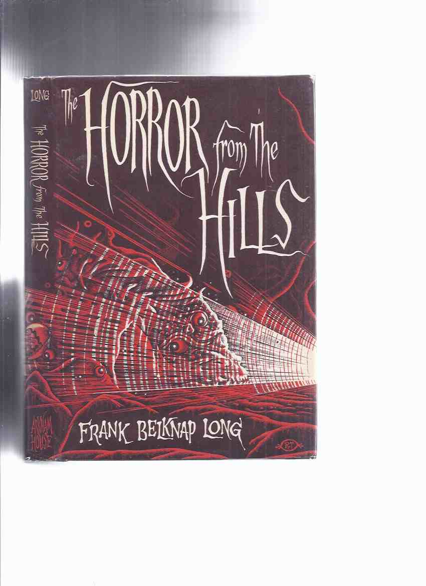 Image for ARKHAM HOUSE: The Horror from the Hills -by Frank Belknap Long ( 1st Edition with AH Copyright / Publishing Sticker ) )