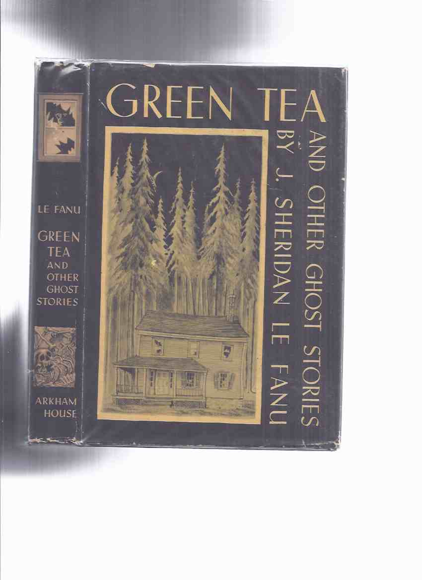 Image for ARKHAM HOUSE: Green Tea and Other Ghost Stories -by J Sheridan Le Fanu (inc. Schalken the Painter; Carmilla; Sexton's Adventure; Madam Crowl's Ghost; House in Aungier Street; Mr. Justice Harbottle; The Familiar, etc)