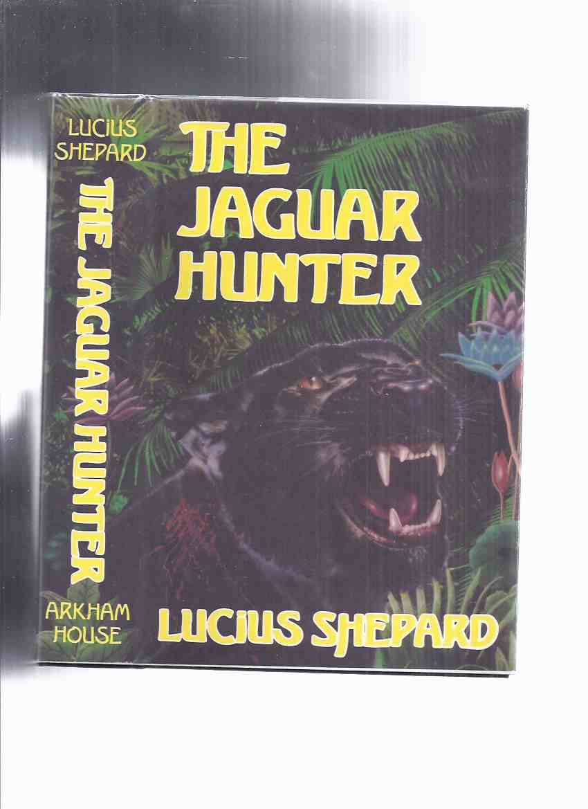 Image for ARKHAM HOUSE:  The Jaguar Hunter -by Lucius Hunter -a Signed Copy (inc. Life as we Know it, A Traveler's Tale, Mengele, The Man who Painted the Dragon Griaule, A Spanish Lesson, etc)
