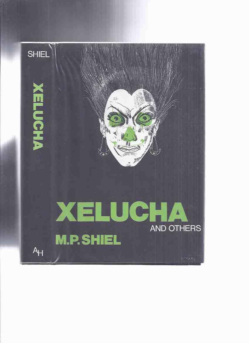 Image for ARKHAM HOUSE:  Xelucha and Others -by M P Shiel -by M P Shiel ( Primate of the Rose; Dark Lot of One Saul; House of Sounds; Globe of Gold-Fish; Many a Tear; Bride; Tale of Henry & Rowena; Bell of St Sépulcre; Huguenin's Wife; Pale Ape; etc)