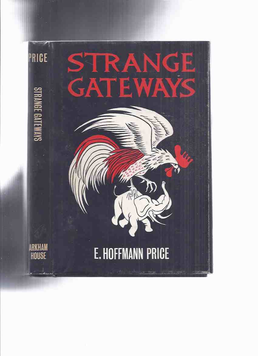 Image for ARKHAM HOUSE: Strange Gateways -by E Hoffman Price (SIGNED)(inc.4 Ismeddin stories- Stranger from Kurdistan; Rajah's Gift; Girl from Samarcand; Well of the Angels; & Fire & Flesh; Graven Image; Tarbis of the Lake; Bones for China; Apprentice Magician etc)