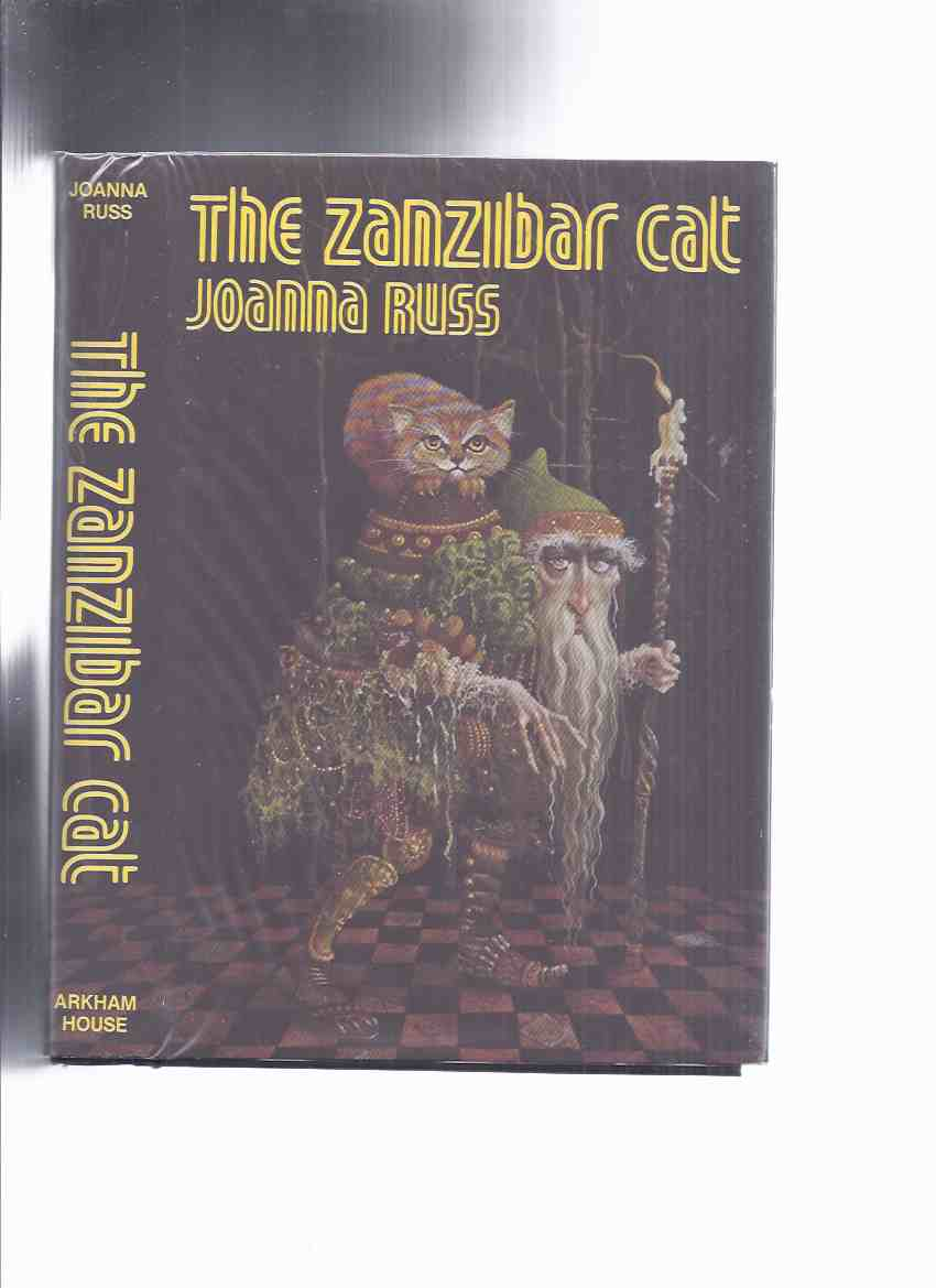 Image for ARKHAM HOUSE: The Zanzibar Cat -by Joanna Russ -a Signed Copy ( When It Changed; Extraordinary Voyages of Amélie Bertrand; Soul of a Servant; Gleepsite; Nobody's Home; Game of Vlet [Alyx]; How Dorothy Kept Away the Spring; Poor Man, Beggar Man; etc)