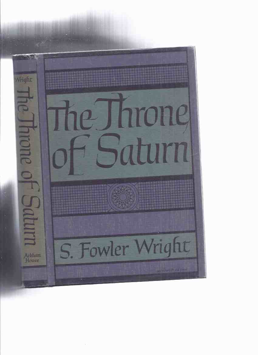 Image for ARKHAM HOUSE: The Throne of Saturn -by S Fowler Wright -by S Fowler Wright ( Justice; the Night; Brain; Appeal; Proof; P.N. 40; Automata; the Rat; Rule; Choice; the Temperature of Gehenna Sue; Original Sin  )