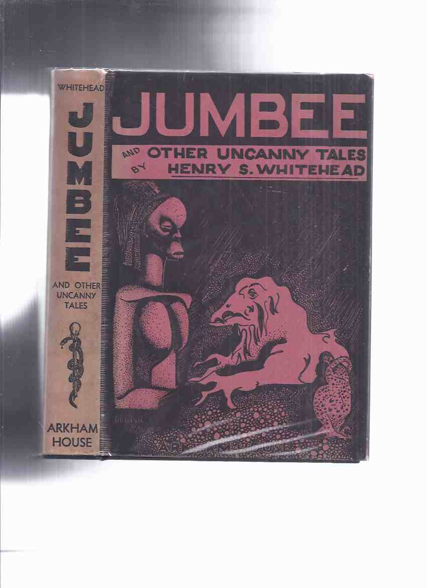Image for ARKHAM HOUSE:  Jumbee and Other Uncanny Tales -by Henry S Whitehead (inc. Cassius; Black Tancrède; Shadows; Sweet Grass; Black Beast; Seven Turns in a Hangman's Rope; Tree-Man; Passing of a God; Mrs. Lorriquer; Hill Drums, etc)