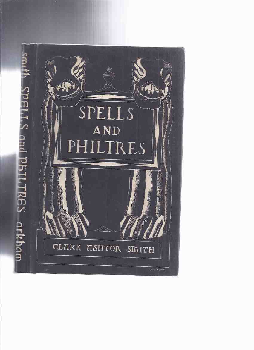 Image for ARKHAM HOUSE: Spells and Philtres -by Clark Ashton Smith (inc.Centaur;Necromancy;Willow-Cutting in Autumn; Philter;Perseus and Medusa;Passing of an Elder God; etc. )( Poems / Poetry )