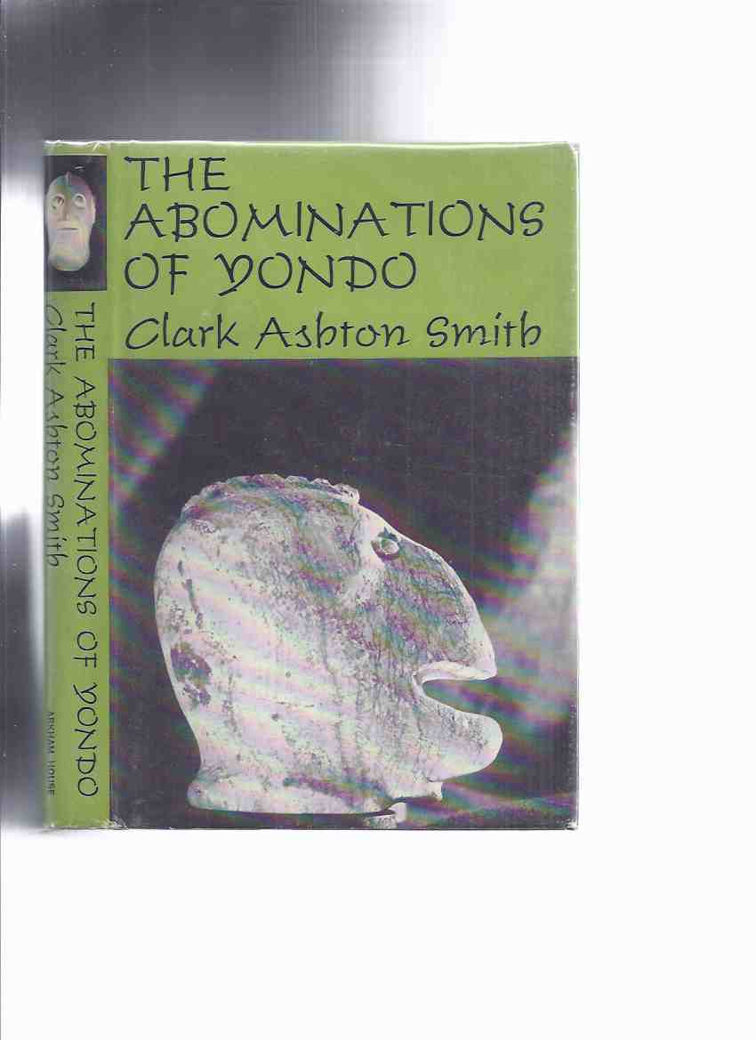 Image for ARKHAM HOUSE: The Abominations of Yondo -by Clark Ashton Smith (inc Witchcraft of Ulua [Zothique]; Vintage from Atlantis [Poseidonis]; White Sybil [Hyperborea]; Enchantress of Sylaire [Averoigne]; Dweller in Gulf; Third Episode of Vathek, etc)