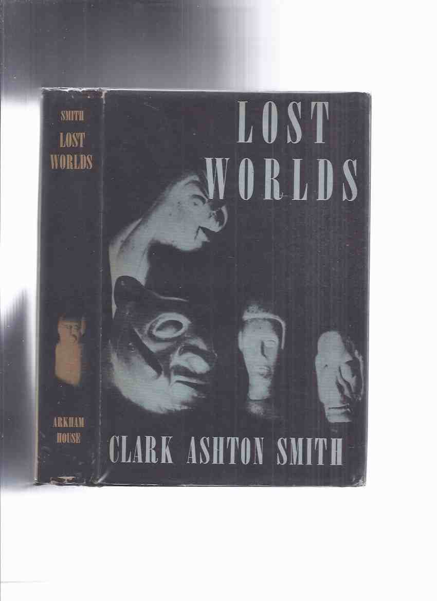 Image for ARKHAM HOUSE: Lost Worlds -by Clark Ashton Smith (inc Door to Saturn [Hyperborea]; Last Incantation; Voyage to Sfanomoë [Poseidonis]; Beast of Averoigne; Empire of Necromancers [Zothique];Xeethra;Plutonian Drug, etc)