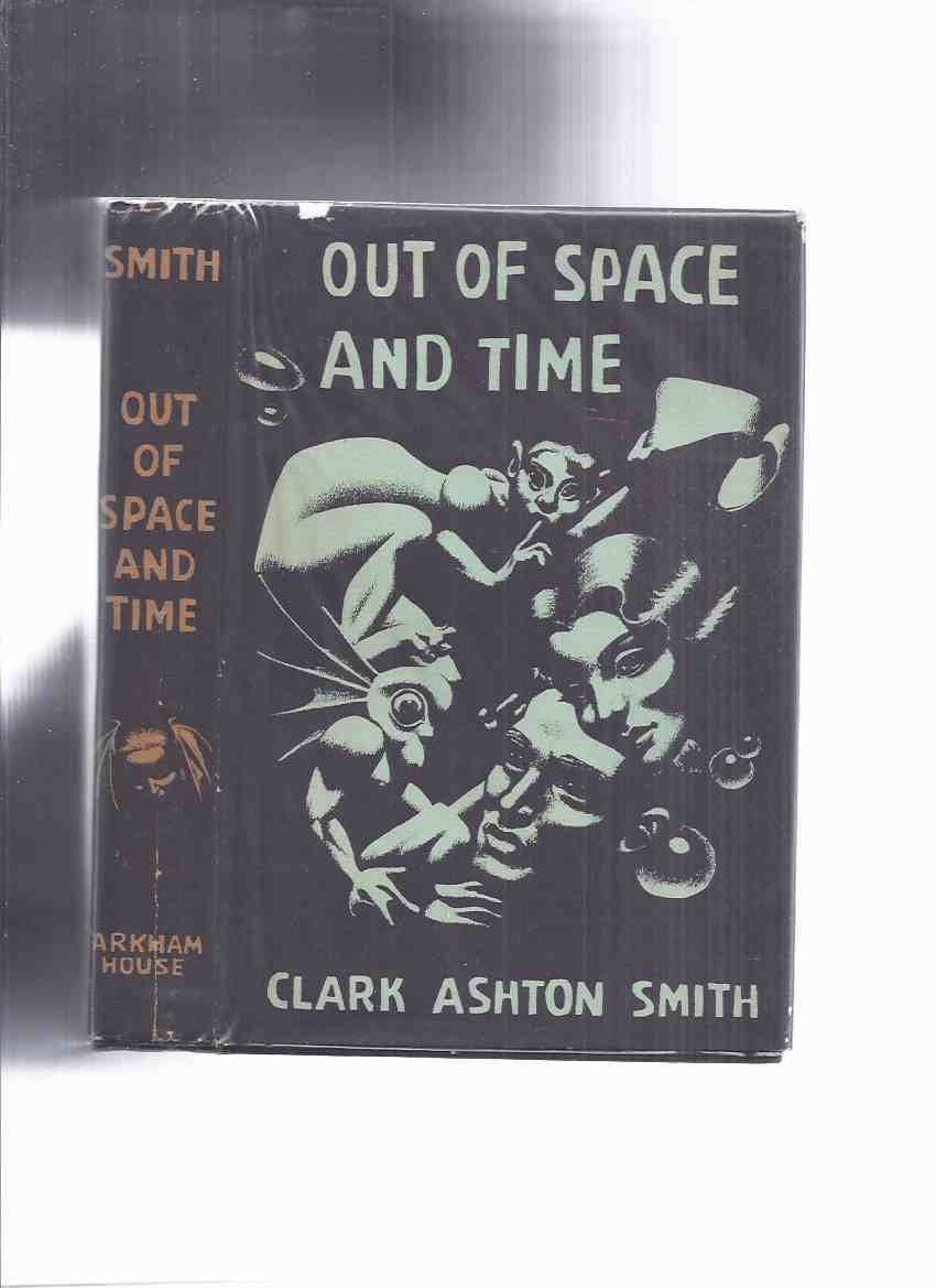 Image for ARKHAM HOUSE: Out of Space and Time -by Clark Ashton Smith (inc. Rendezvous in Averoigne; City of the Singing Flame; Double Shadow; Dark Eidolon; Ubbo-Sathla; Monster of the Prophecy; Vaults of Yoh-Vombis, etc)