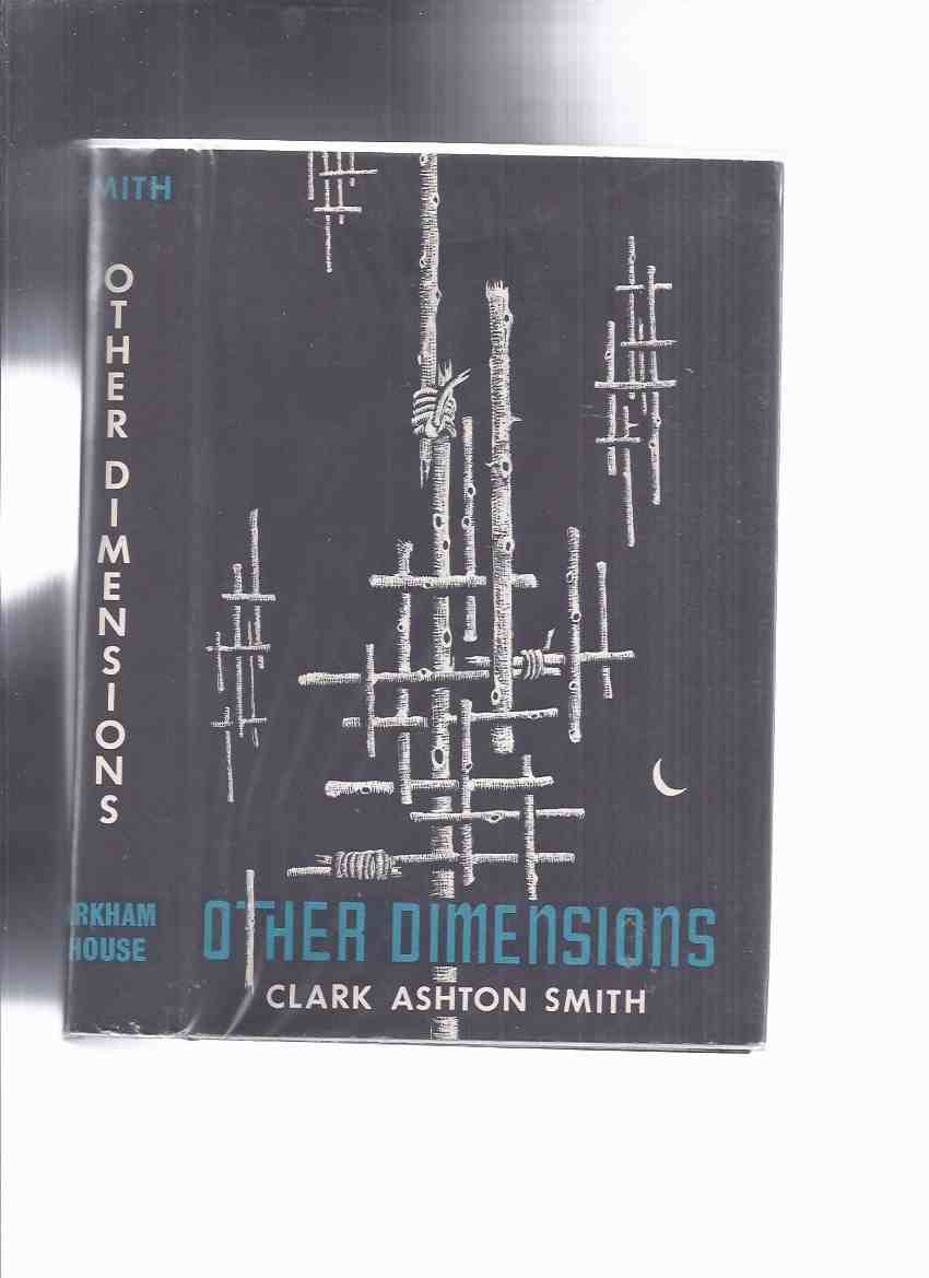 Image for ARKHAM HOUSE: Other Dimensions -by Clark Ashton Smith (inc Marooned in Andromeda; Amazing Planet [Captain Volmar 1 & 2]; Adventure in Futurity; Invisible City; Necromantic Tale; Monsters in the Night; Tale of Sir John Maundeville; The Ghoul, etc)