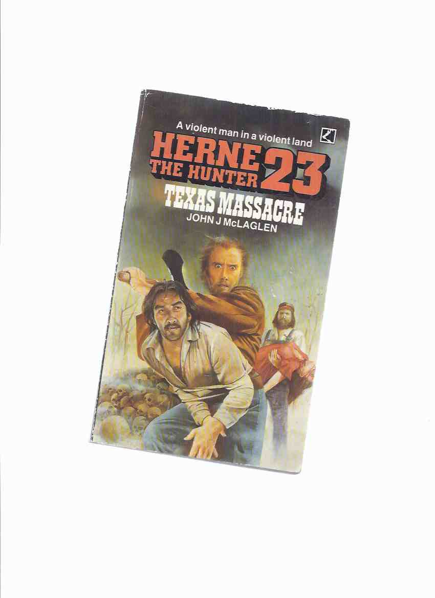 Image for Herne the Hunter:  Texas Massacre, Volume # 23 -by John J McLaglen ( Book Twenty-Three )