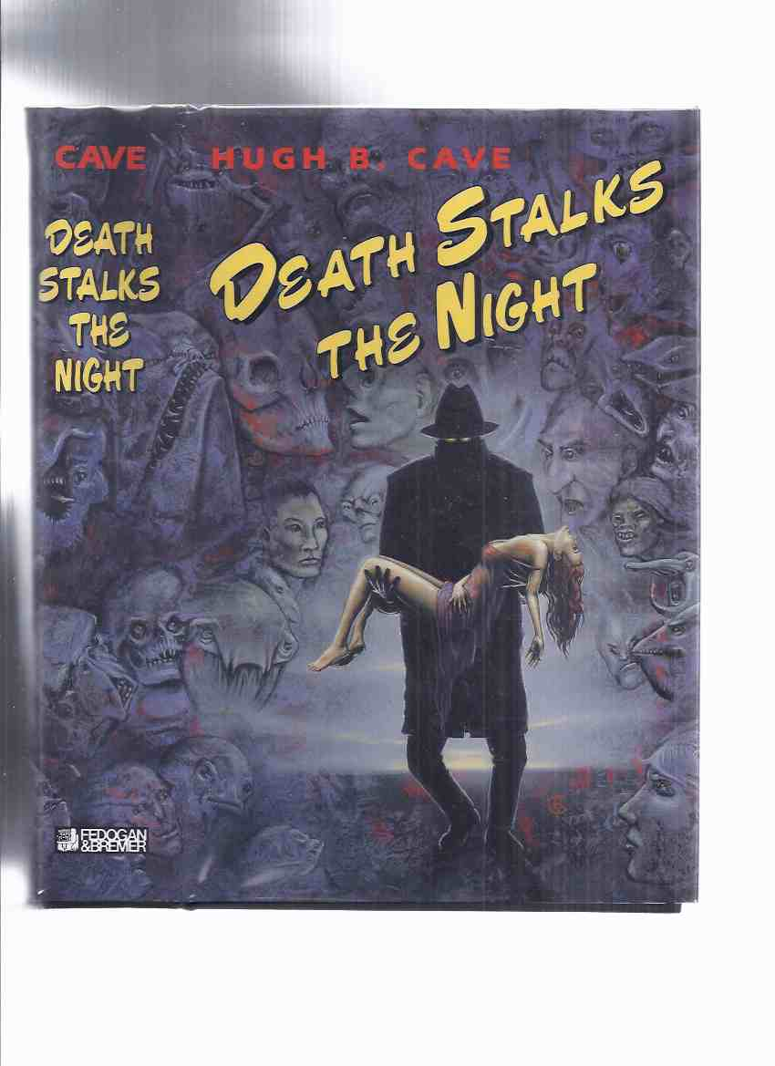 Image for FEDOGAN & BREMER Limited Edition in Slipcase:  Death Stalks the Night -by Hugh B Cave -Signed (stories from the Pulps: Dime Mystery Magazine; Terror Tales; Spicy-Adventure; New Mystery Adventures; Super-Detective; Horror Stories; Star Detective; etc)