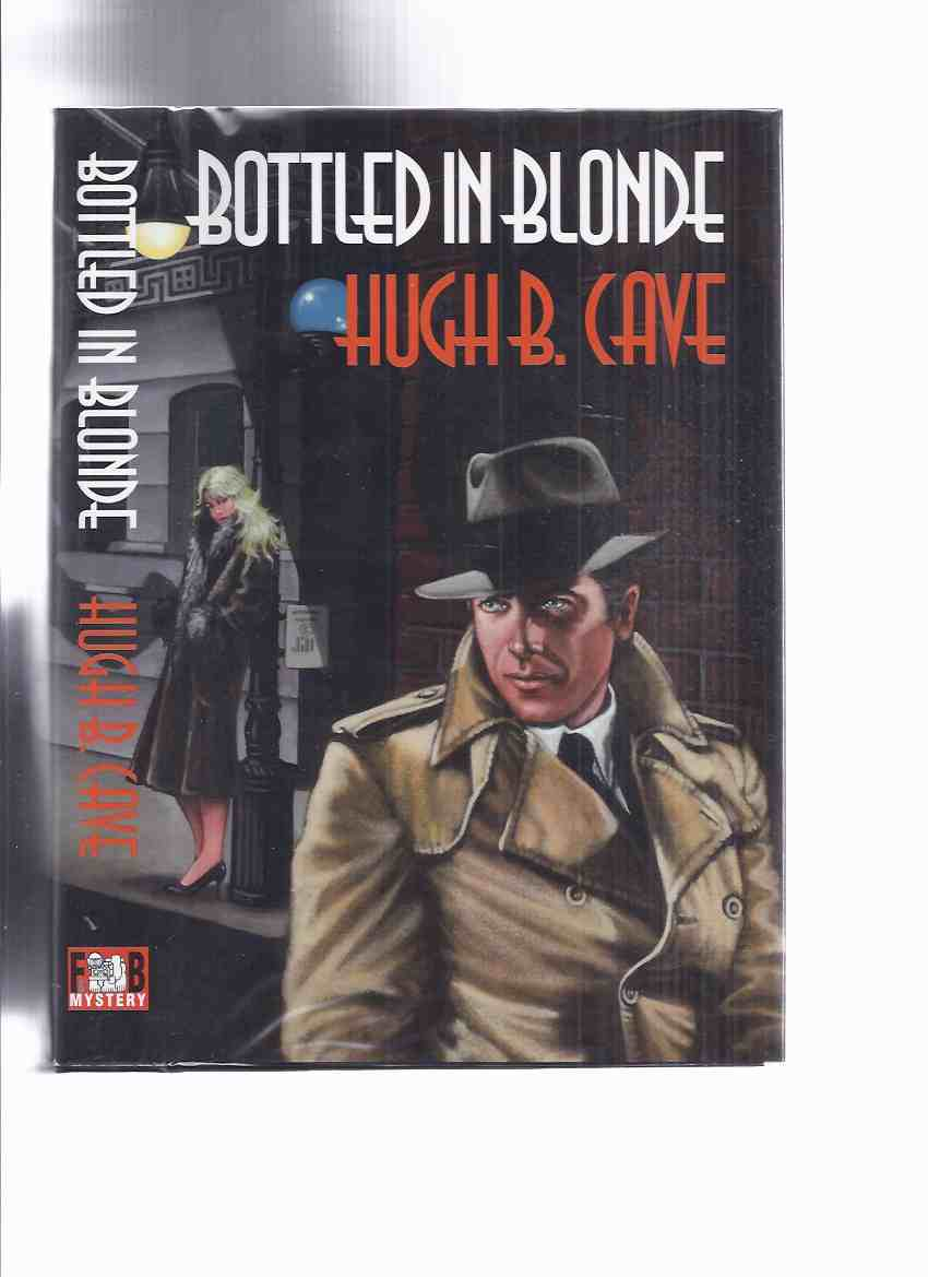 Image for FEDOGAN & BREMER Limited Edition in Slipcase:  Bottled in Blonde: The Peter Kane Detective Stories -by Hugh B Cave -Signed (inc. Late Mr. Smythe; Hell on Hume Street; Man Who Looked Sick; Screaming Phantom; Brand of Kane; Ding Dong Belle; Dead Don't Swim)