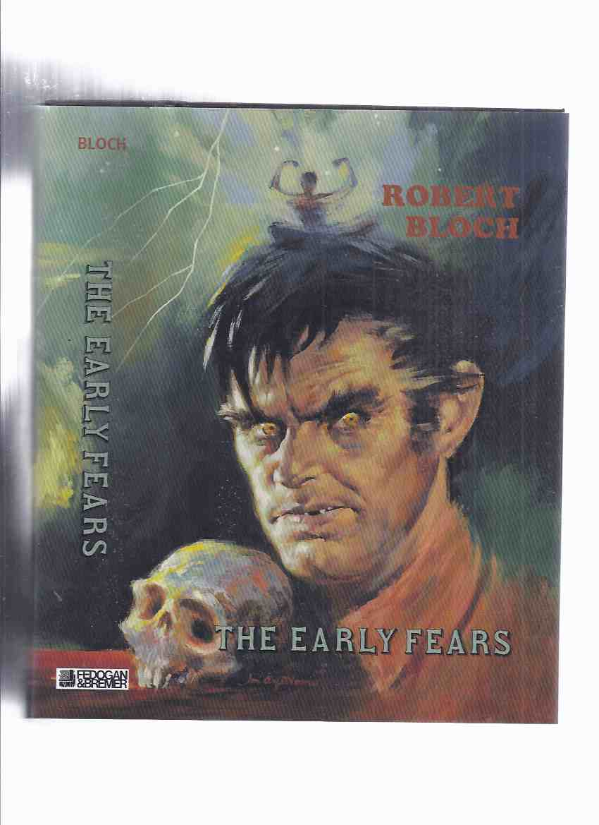 Image for FEDOGAN & BREMER: The Early Fears ---by Robert Bloch ---a Signed Copy ( Includes shambler from the Stars; Yours Truly Jack the Ripper; Enoch; House of the Hatchet, etc)( collects the ARKHAM HOUSE Titles Opener of the Way /and/ Pleasant Dreams Nightmares )