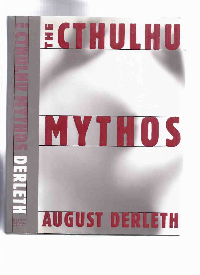 Image for The Cthulhu Mythos -by August Derleth (Dweller in Darkness; Beyond Threshold; Ithaqua; Something from Out There; Mask / Trail of Cthulhu; Return of Hastur; Whippoorwills in Hills; Sandwin Compact; House in Valley; Seal of R'Lyeh; House Curwen Street etc)